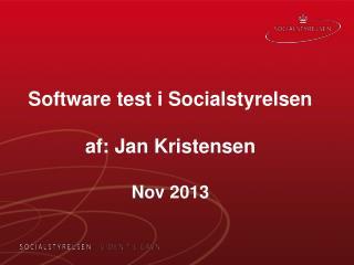 Software test i Socialstyrelsen af: Jan Kristensen Nov  2013