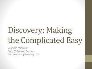 Discovery: Making the Complicated Easy