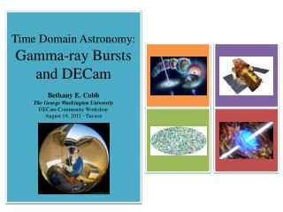 Time Domain Astronomy:  Gamma-ray Bursts and  DECam