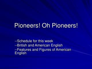 Pioneers Oh Pioneers