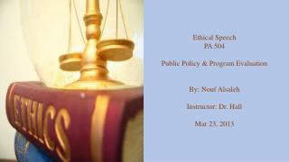 Ethical Speech PA 504  Public Policy & Program Evaluation By: Nouf Alsaleh Instructor: Dr. Hall