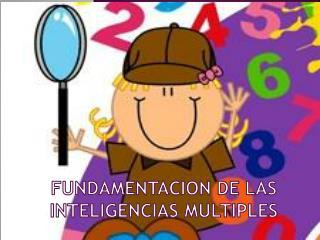 FUNDAMENTACION DE LAS INTELIGENCIAS MULTIPLES