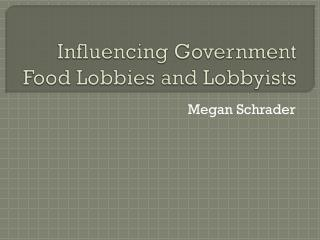 Influencing Government Food Lobbies and Lobbyists