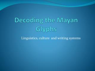 Decoding the Mayan Glyphs