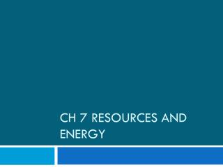 CH 7 Resources and Energy