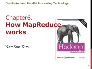 Distributed and Parallel Processing Technology Chapter6. How  MapReduce  works