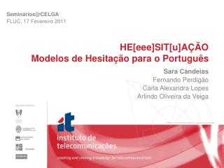 HE[ eee ]SIT[u]AÇÃO Modelos de Hesitação para o Português