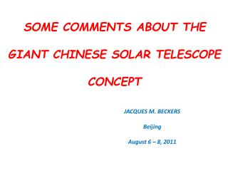 SOME COMMENTS ABOUT THE GIANT CHINESE SOLAR TELESCOPE CONCEPT