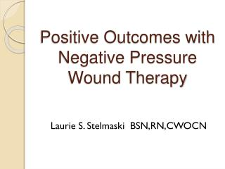 Positive Outcomes with Negative Pressure Wound Therapy