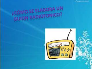 ¿Cómo SE ELABORA UN GUION RADIOFONICO?