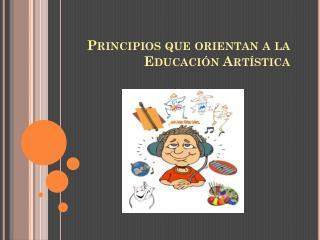 Principios que orientan a la Educación Artística