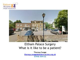 Eltham  Palace Surgery What is it like to be a patient?