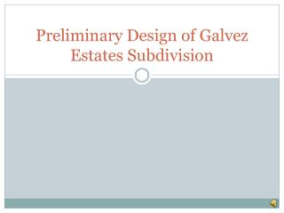 Preliminary Design of Galvez Estates Subdivision