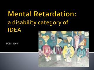 Mental Retardation: a disability category of  IDEA