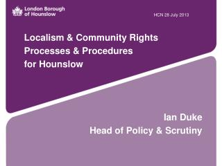 Localism & Community Rights Processes & Procedures for Hounslow Ian Duke