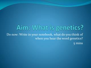 Aim: What is genetics?