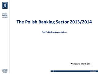 The Polish  Banking  Sector  2013/2014 The Polish  Bank  Association