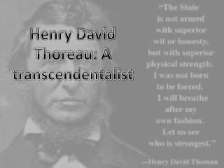 Henry David Thoreau: A transcendentalist