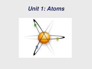 Unit 1: Atoms