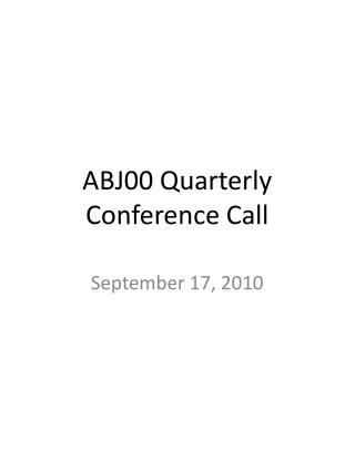 ABJ00 Quarterly Conference Call