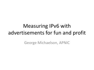Measuring IPv6 with advertisements for fun and profit