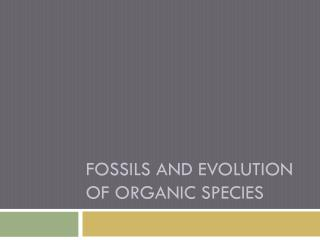 Fossils and Evolution of Organic  S pecies
