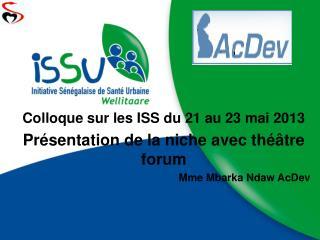 Colloque sur les ISS du 21 au 23 mai 2013 Présentation de la niche avec théâtre forum
