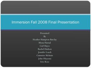 Immersion Fall 2008 Final Presentation