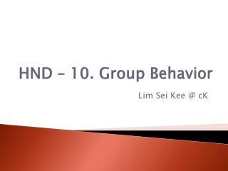HND – 10. Group Behavior