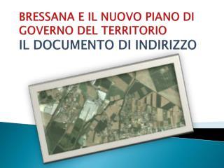 BRESSANA E IL NUOVO PIANO  DI  GOVERNO DEL TERRITORIO IL DOCUMENTO  DI  INDIRIZZO