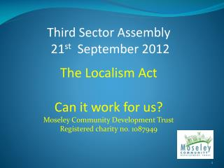 Third Sector Assembly  21 st   September 2012 The Localism Act Can it work for us?