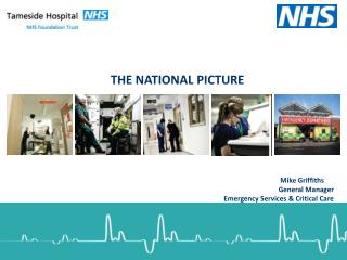 The National Picture          Mike Griffiths General Manager Emergency Services & Critical Care