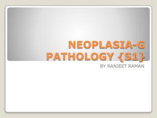 NEOPLASIA-G PATHOLOGY {S1}