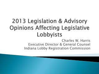 2013 Legislation & Advisory Opinions Affecting Legislative Lobbyists