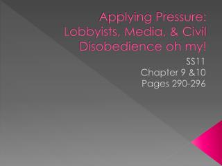 Applying Pressure: Lobbyists, Media, & Civil Disobedience oh my!