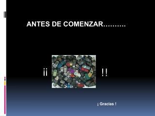 ANTES DE COMENZAR……….