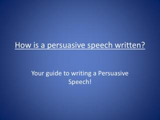 How is a persuasive speech  written?