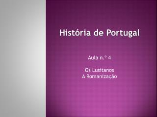 História de Portugal Aula n.º  4 Os Lusitanos A Romanização