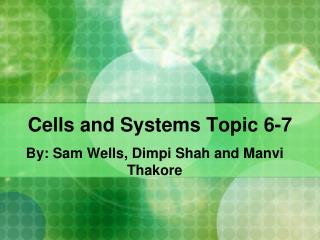 Cells and Systems Topic 6-7