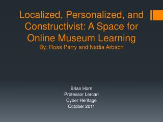 Brian Horn Professor  Lercari Cyber Heritage October 2011