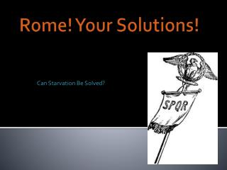 Rome! Your Solutions!