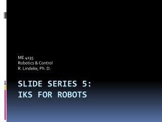 Slide Series 5: IKS for Robots