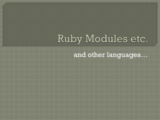 Ruby  Modules  etc.
