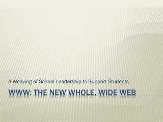 WWW: The New Whole, Wide Web