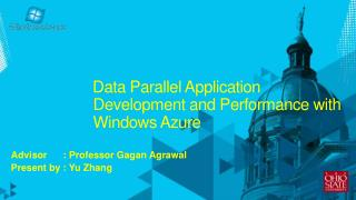 Data Parallel Application   Development and Performance with   Windows Azure