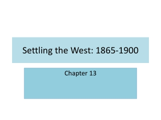 SETTLING THE WEST 1865 - 1900
