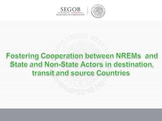Fostering C ooperation between NREMs   and State  and  Non- State A ctors in  destination ,