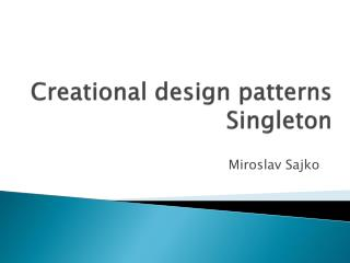 Creational design patterns Singleton