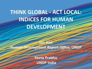 THINK GLOBAL - ACT LOCAL:   INDICES FOR HUMAN DEVELOPMENT
