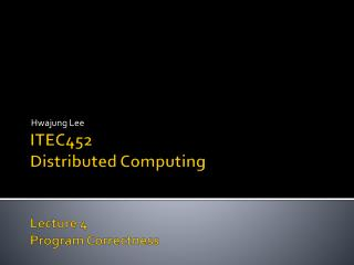 ITEC452 Distributed Computing Lecture  4 Program Correctness